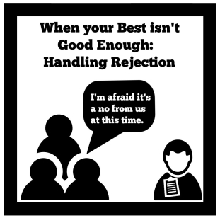 When you best isn't good enough: handling rejection