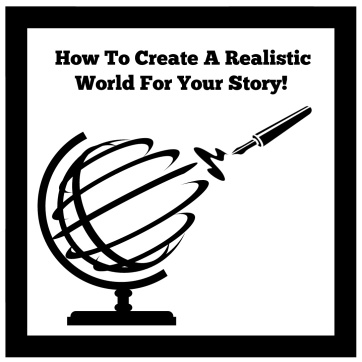 How to Create a Realistic World for your Story!